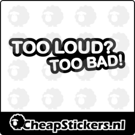TOO LOUD STICKER