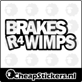 BRAKS ARE FOR WIMPS STICKER