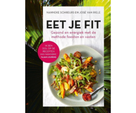 Eet je fit. Gezond en energiek met de methode feesten en vasten   Nanneke Schreurs & José van Riele