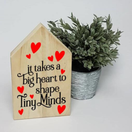 Houten huis | It takes a big heart to shape tiny minds