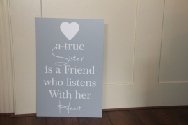 tekstbord: a true sister is a friend who listens with her heart
