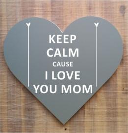 Tekstbord ( Hart vorm ) Keep CALM CAUSE I LOVE YOU MOM