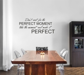 Muursticker: Don't wait for the perfect moment