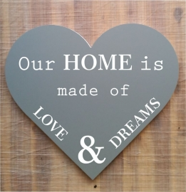 Tekstbord ( Hart vorm ) Our HOME is made of LOVE & DREAMS