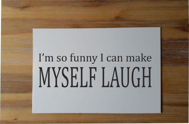 Tekstbordje: I'm so funny I can make myself laugh