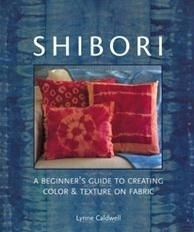 Lynne Caldwell - Shibori - A beginners guide to creating color & texture on fabric