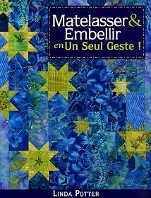 Linda Potter - Matelasser & Embellir - Quilten en verfraaien - Quilt & Embellish in One Step!