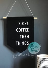 First Coffee Then Things | Stoffen Woondecoratie Vaan | Zwart Wit