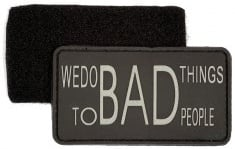 193 - VELCRO/PVC PATCH - We Do Bad Things To Bad People
