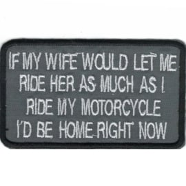 PATCH -  GREY - If my wife would let me ride her as much as I ride my motorycle I'd be home right now