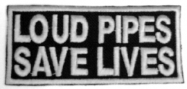 096  - PATCH - Loud Pipes, Saves Lives - WHITE