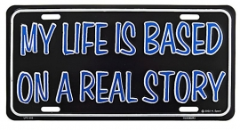 License Metal Plate / Tin Sign -  3D - My Life Is Based On A Real Story