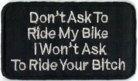 023 - PATCH - Don't Ask To Ride My Bike, I Won't Ask To Ride Your BITCH