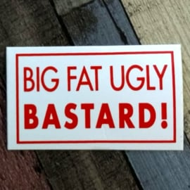 DECAL - support red and white sticker - BIG FAT UGLY BASTARD !