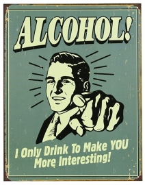 Large Metal Plate / Tin Sign - Rusty! - ALCOHOL! I Only Drink To Make You More Interesting!