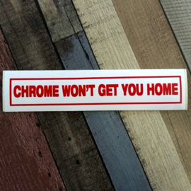 DECAL - support red and white sticker - CHROME WON'T GET YOU HOME