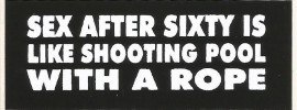 Sex After Sixty Is Like Shooting Pool With A Rope - DECAL - STICKER