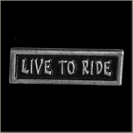 P186 - PIN - Metal Badge - Live To Ride