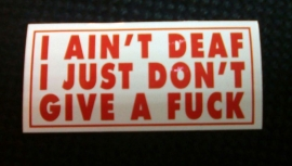 DECAL - support red and white sticker - I AIN'T DEAF - I JUST DON'T GIVE A FUCK