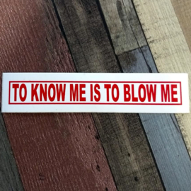 DECAL - support red and white sticker - TO KNOW ME IS TO BLOW ME