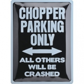 Large Metal Plate / Tin Sign - 3D - CHOPPER PARKING ONLY - All Others will be Crashed (vertical)