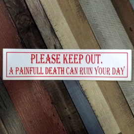DECAL - support red and white sticker - PLEASE KEEP OUT. A PAINFULL DEATH CAN RUIN YOUR DAY
