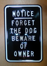 HEAVY Large Metal Plate / Tin Sign - NOTICE - Forget The Dog - Beware Of Owner