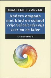 Anders omgaan met kind en school / Maarten Ploeger