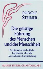 Die geistige Führung des Menschen und der Menschheit Geisteswissenschaftliche Ergebnisse über die Menschheits-Entwickelung GA 15 / Rudolf Steiner