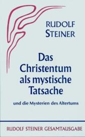 Das Christentum als mystische Tatsache und die Mysterien des Altertums GA 8 / Rudolf Steiner