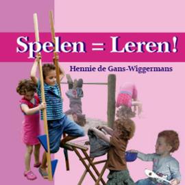 Spelen is leren! / Hennie de Gans