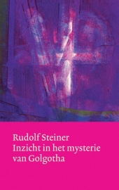 Inzicht in het mysterie van Golgotha (Werken en voordrachten) / Rudolf Steiner