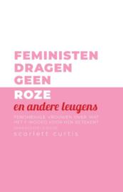 Feministen dragen geen roze / Scarlet Curtis