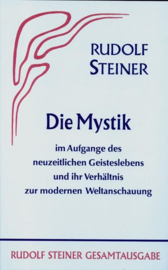 Die Mystik im Aufgange des neuzeitlichen Geisteslebens und ihr Verhältnis zur modernen Weltanschauung GA 7 / Rudolf Steiner