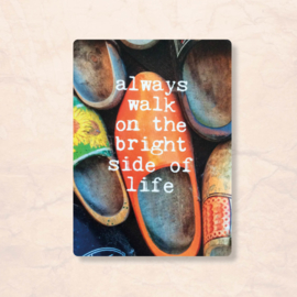 Magneet Always walk on the bright side of life