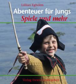 Abenteuer für Jungs, Spiele und mehr / Lilian Egholm
