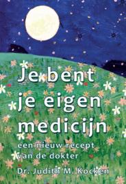 Je bent je eigen medicijn / Dr. Judith M. Kocken