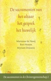 De sacramenten van het altaar,  het gesprek, het huwelijk /  Marianne de Nooij Bart Hessen Myriam Driessens