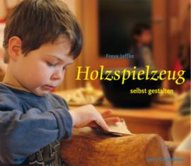 Holzspielzeug selbst gestalten / Freya Jaffke