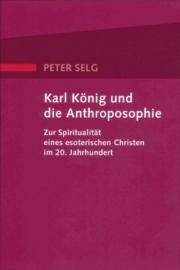 Karl König und die Anthroposophie, Peter Selg