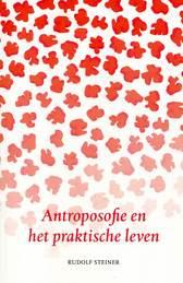Antroposofie en het praktische leven / Rudolf Steiner