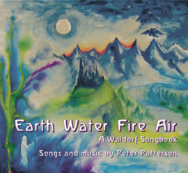 Earth Water Fire Air, a Waldorf Songbook by Peter Patterson, incl. CD