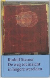 De weg tot inzicht in hogere werelden / Rudolf Steiner