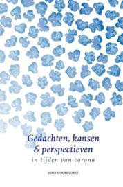 Gedachten, kansen & perspectieven - in tijden van corona / John Hogervorst