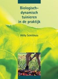 Biologisch-dynamisch tuinieren in de praktijk / Willy Schilthuis