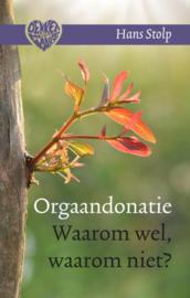 Orgaandonatie - Waarom wel, waarom niet? / Hans Stolp