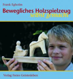 Bewegliches Holzspielzeug selbst gemacht / Frank Egholm