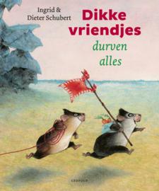 Dikke vriendjes durven alles / Ingrid en Dieter Schubert