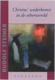 Christus wederkomst in de etherwereld / Rudolf Steiner