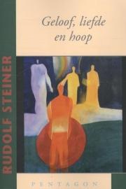 Geloof, liefde en hoop / Rudolf Steiner